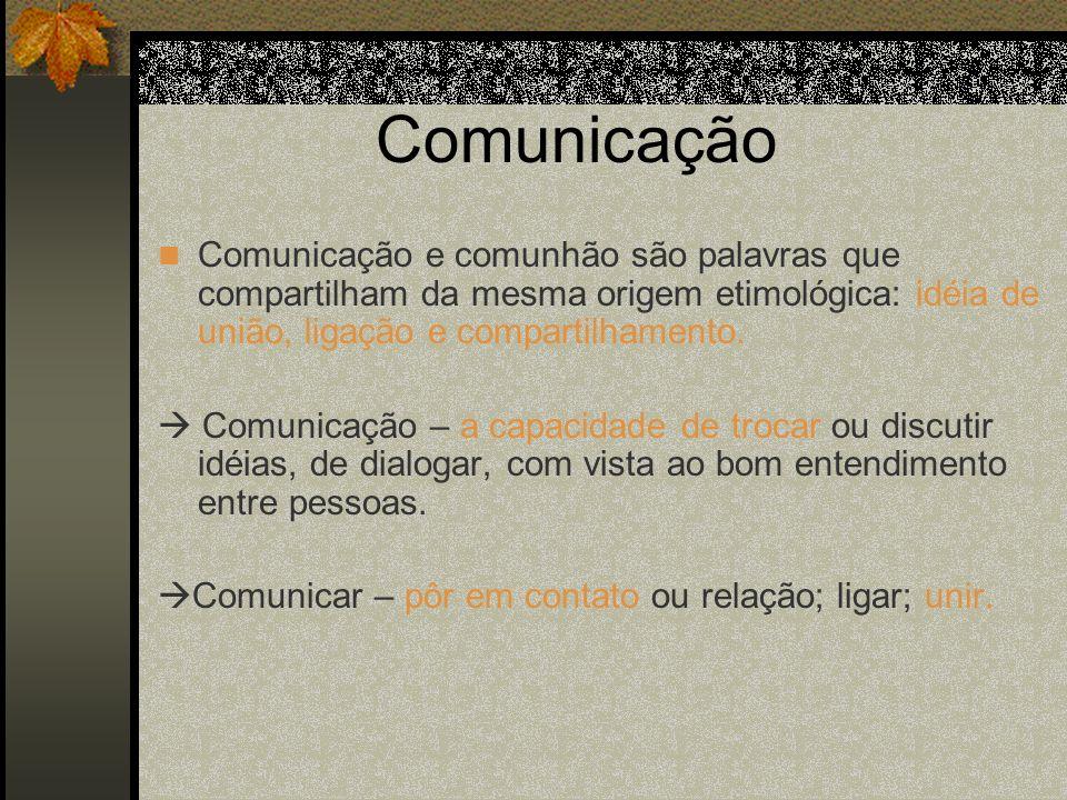 Comunicação Comunicação e comunhão são palavras que compartilham da mesma origem etimológica: idéia de união, ligação e compartilhamento.