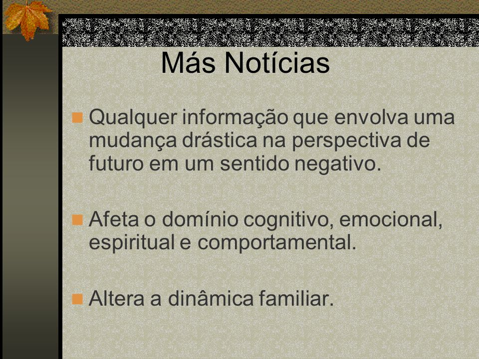 Más Notícias Qualquer informação que envolva uma mudança drástica na perspectiva de futuro em um sentido negativo.