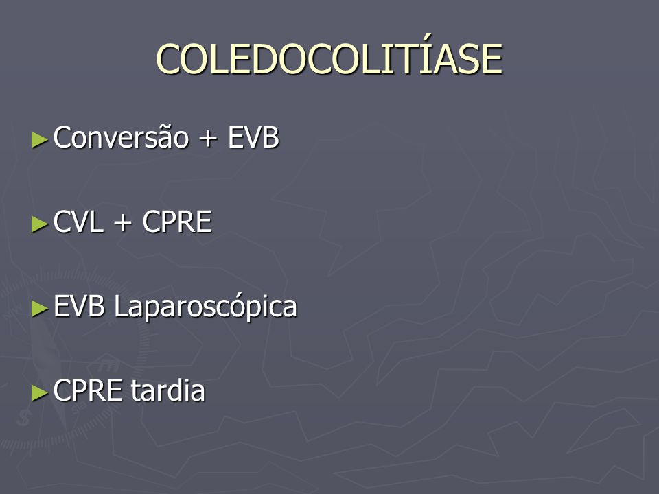 COLEDOCOLITÍASE Conversão + EVB CVL + CPRE EVB Laparoscópica