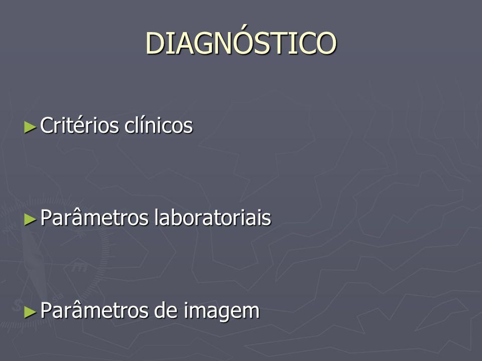 DIAGNÓSTICO Critérios clínicos Parâmetros laboratoriais