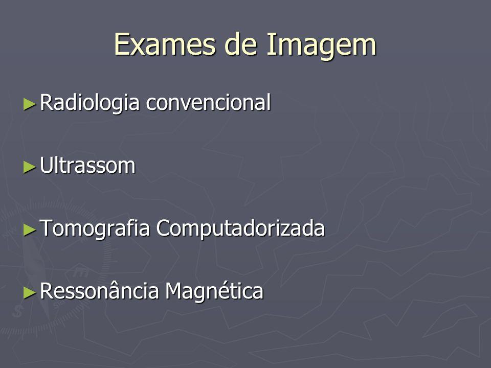 Exames de Imagem Radiologia convencional Ultrassom