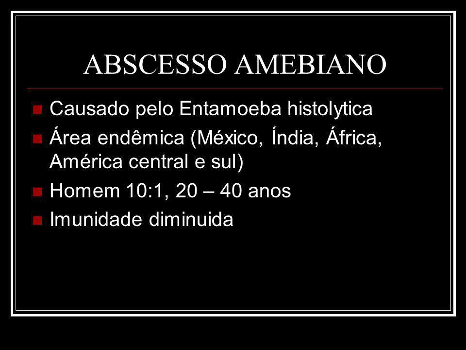 ABSCESSO AMEBIANO Causado pelo Entamoeba histolytica