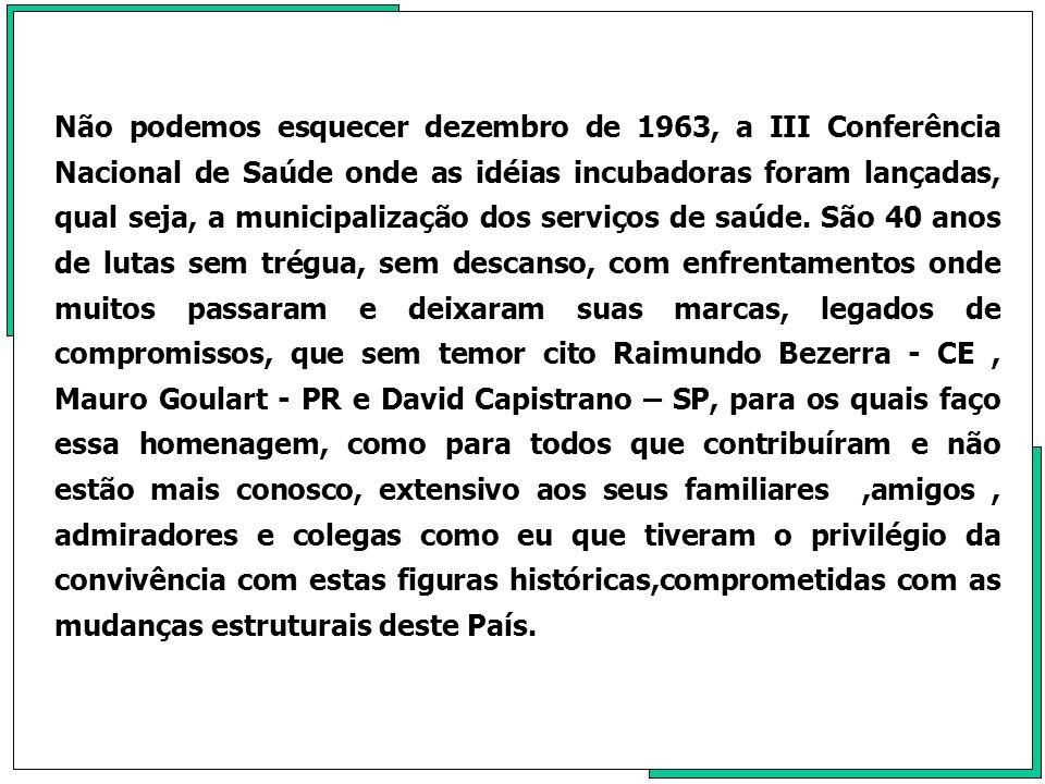 Não podemos esquecer dezembro de 1963, a III Conferência Nacional de Saúde onde as idéias incubadoras foram lançadas, qual seja, a municipalização dos serviços de saúde.