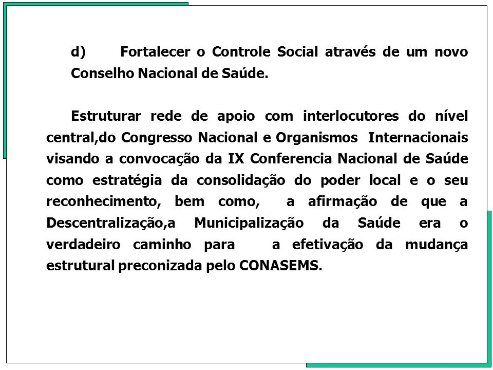 d) Fortalecer o Controle Social através de um novo Conselho Nacional de Saúde.