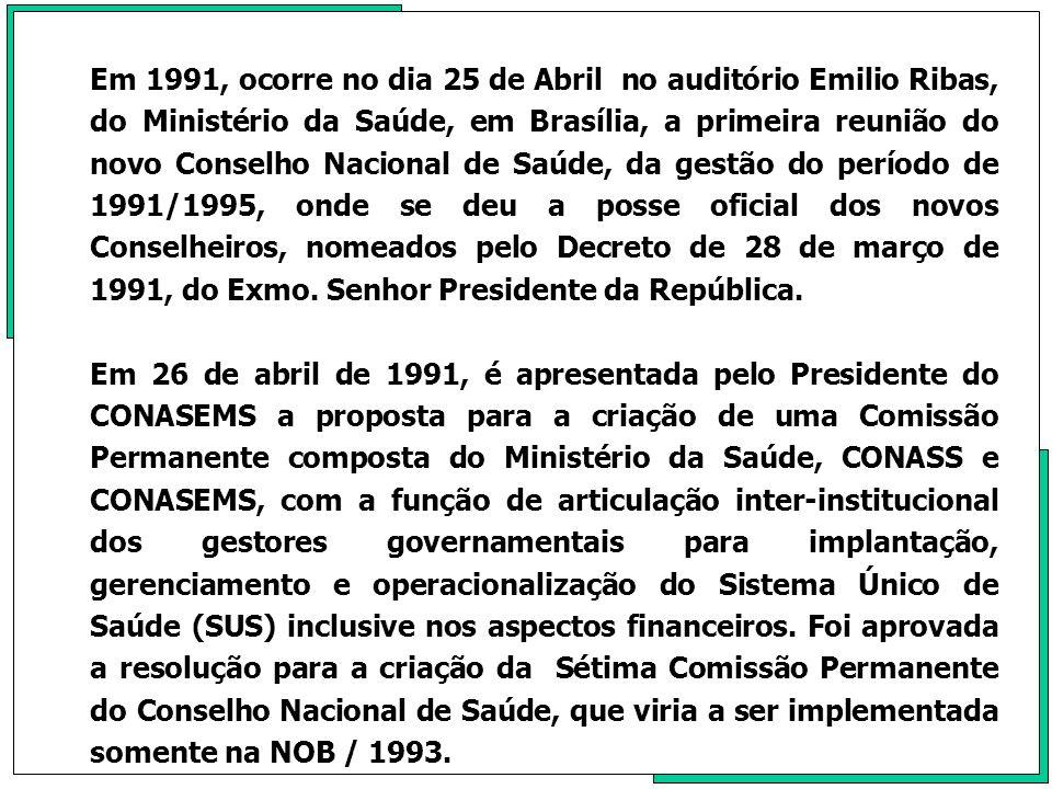 Em 1991, ocorre no dia 25 de Abril no auditório Emilio Ribas, do Ministério da Saúde, em Brasília, a primeira reunião do novo Conselho Nacional de Saúde, da gestão do período de 1991/1995, onde se deu a posse oficial dos novos Conselheiros, nomeados pelo Decreto de 28 de março de 1991, do Exmo. Senhor Presidente da República.