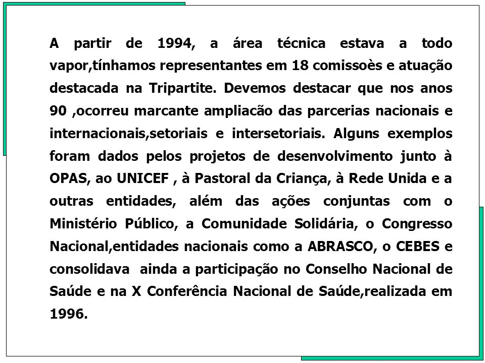 A partir de 1994, a área técnica estava a todo vapor,tínhamos representantes em 18 comissoès e atuação destacada na Tripartite.