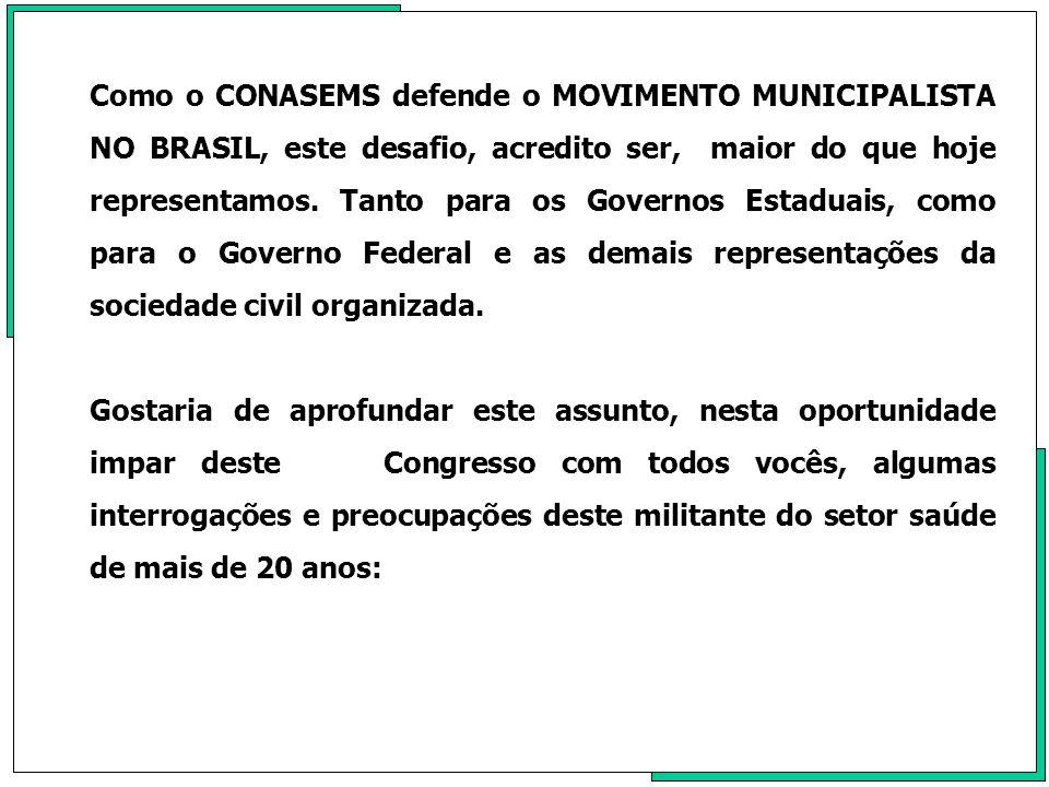Como o CONASEMS defende o MOVIMENTO MUNICIPALISTA NO BRASIL, este desafio, acredito ser, maior do que hoje representamos. Tanto para os Governos Estaduais, como para o Governo Federal e as demais representações da sociedade civil organizada.