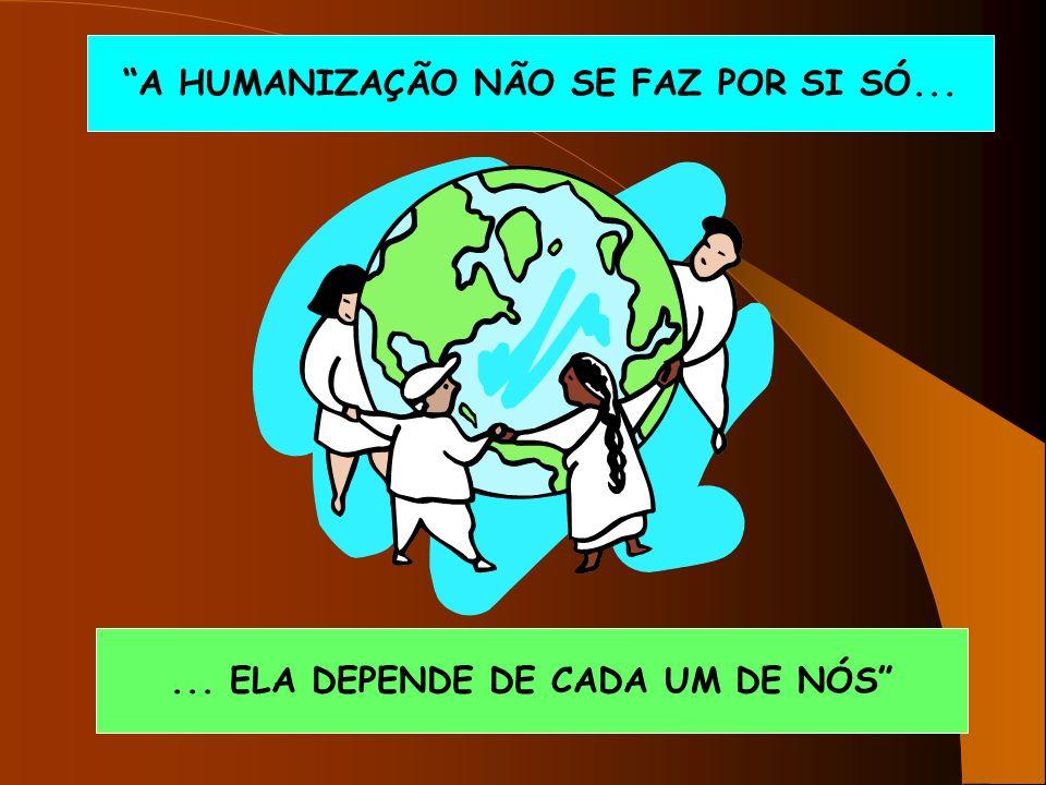 A HUMANIZAÇÃO NÃO SE FAZ POR SI SÓ...