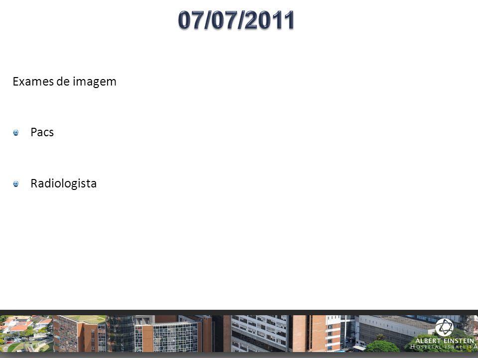 07/07/2011 Exames de imagem Pacs Radiologista