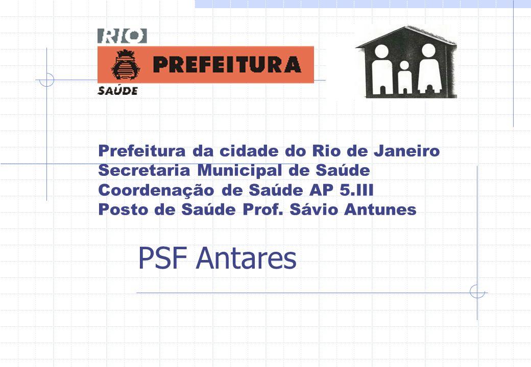 Prefeitura da cidade do Rio de Janeiro Secretaria Municipal de Saúde Coordenação de Saúde AP 5.III Posto de Saúde Prof. Sávio Antunes