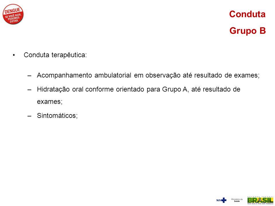 Conduta Grupo B Conduta terapêutica: