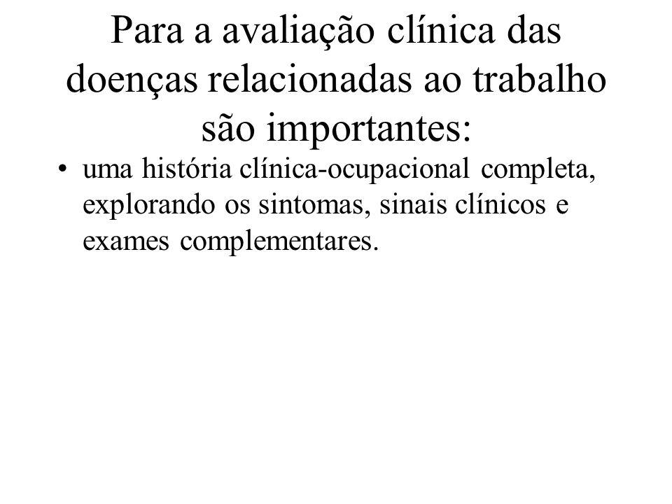 Para a avaliação clínica das doenças relacionadas ao trabalho são importantes: