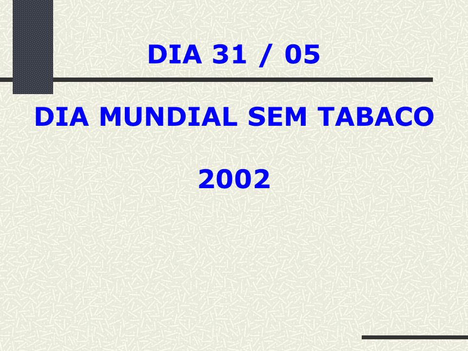 DIA 31 / 05 DIA MUNDIAL SEM TABACO 2002