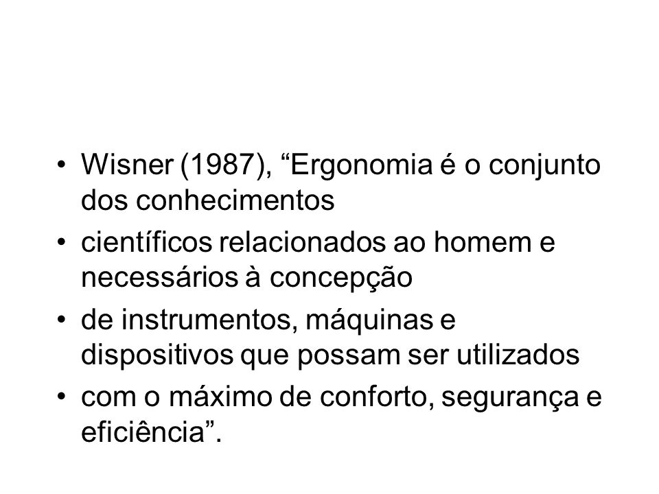 Wisner (1987), Ergonomia é o conjunto dos conhecimentos
