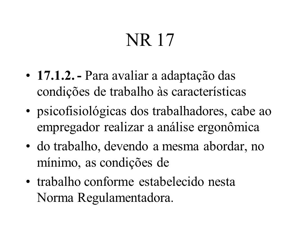 NR 17 17.1.2. - Para avaliar a adaptação das condições de trabalho às características.