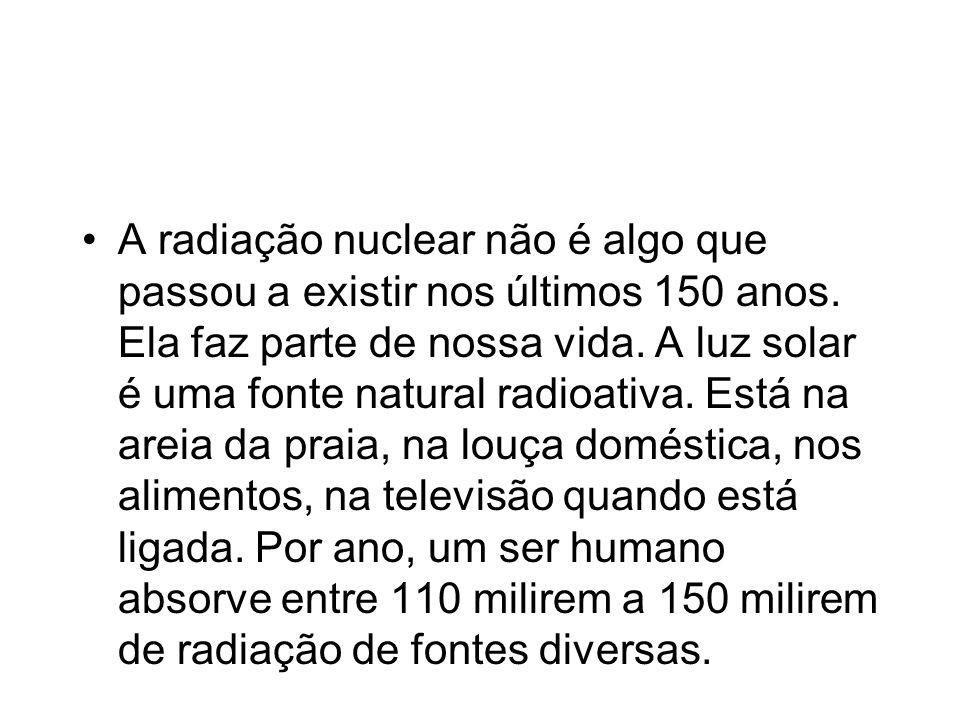 A radiação nuclear não é algo que passou a existir nos últimos 150 anos.
