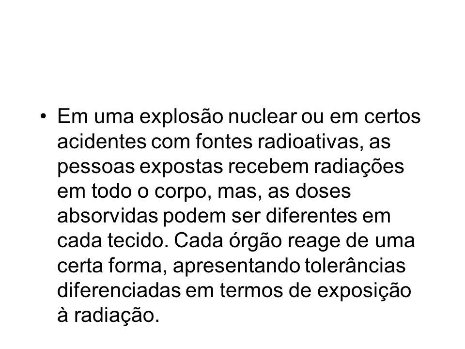 Em uma explosão nuclear ou em certos acidentes com fontes radioativas, as pessoas expostas recebem radiações em todo o corpo, mas, as doses absorvidas podem ser diferentes em cada tecido.