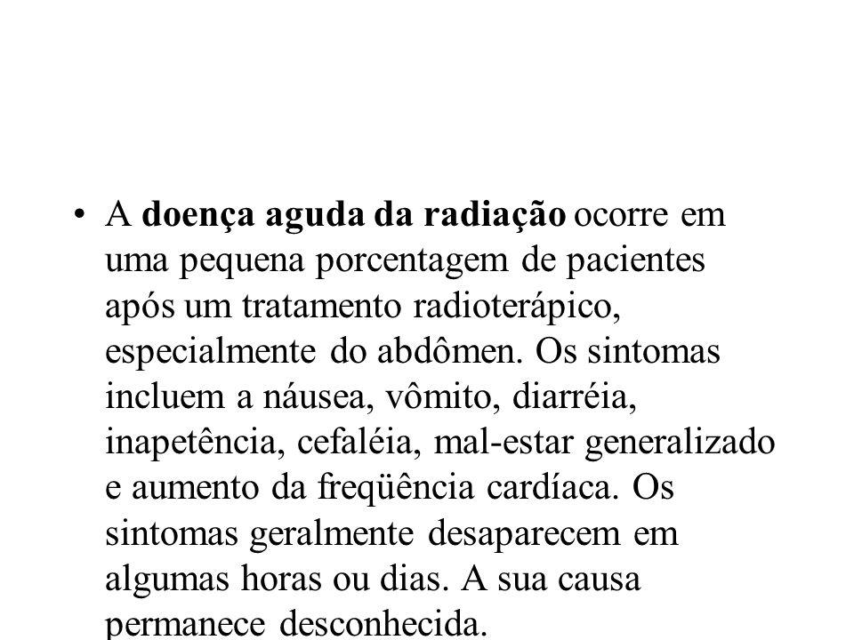 A doença aguda da radiação ocorre em uma pequena porcentagem de pacientes após um tratamento radioterápico, especialmente do abdômen.