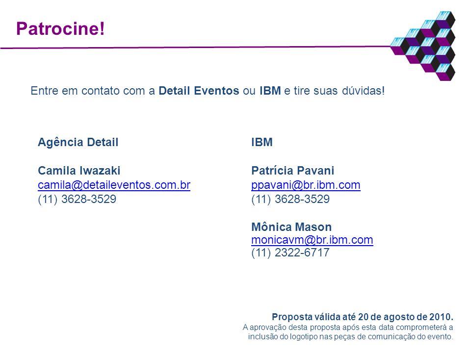 Patrocine! Entre em contato com a Detail Eventos ou IBM e tire suas dúvidas! Agência Detail. Camila Iwazaki.