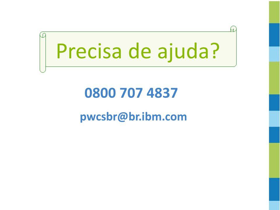 Precisa de ajuda 0800 707 4837 pwcsbr@br.ibm.com