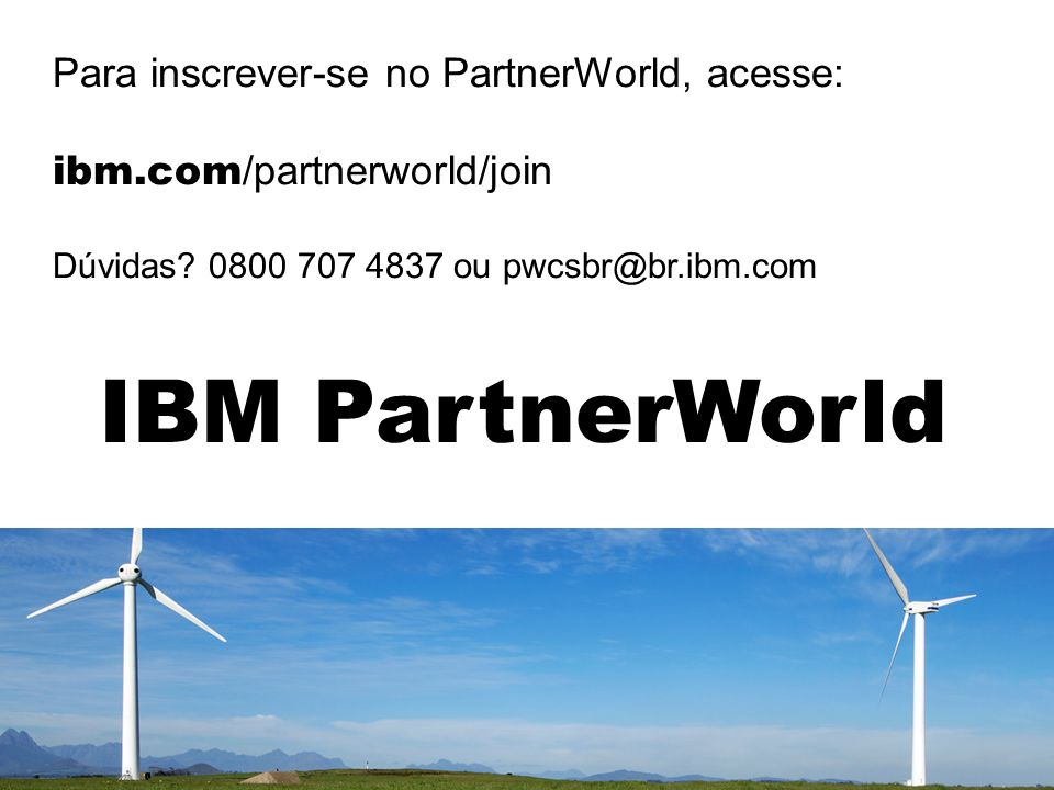 IBM PartnerWorld Para inscrever-se no PartnerWorld, acesse: