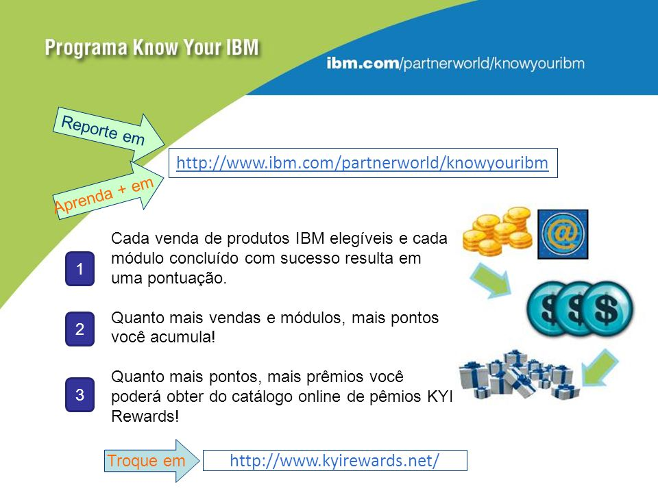 http://www.ibm.com/partnerworld/knowyouribm http://www.kyirewards.net/