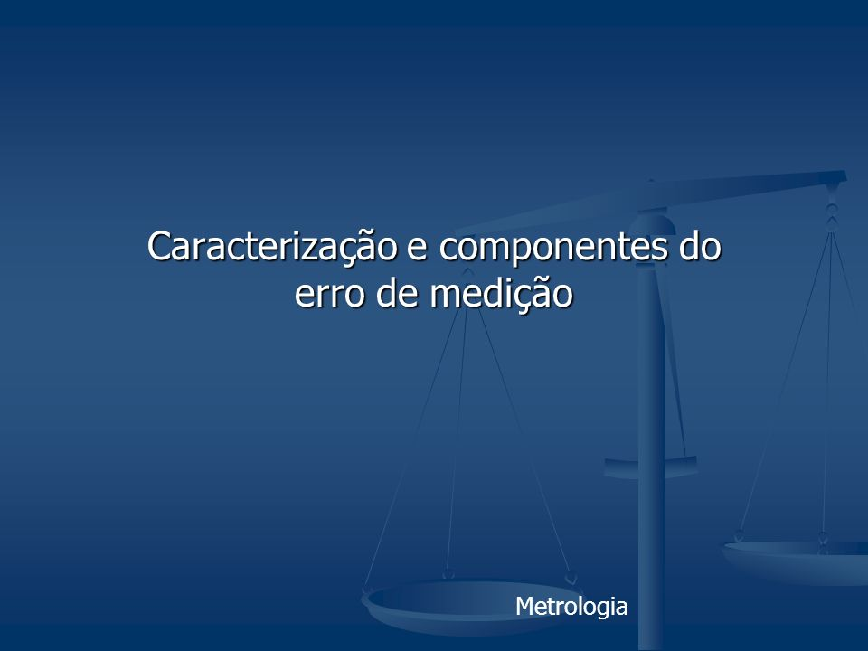 Caracterização e componentes do erro de medição