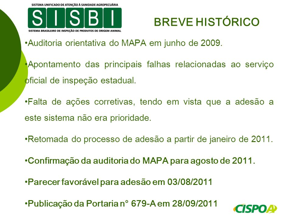 BREVE HISTÓRICO Auditoria orientativa do MAPA em junho de 2009.