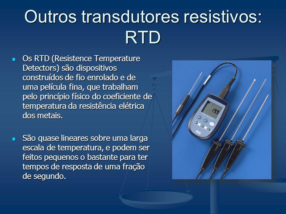 Outros transdutores resistivos: RTD