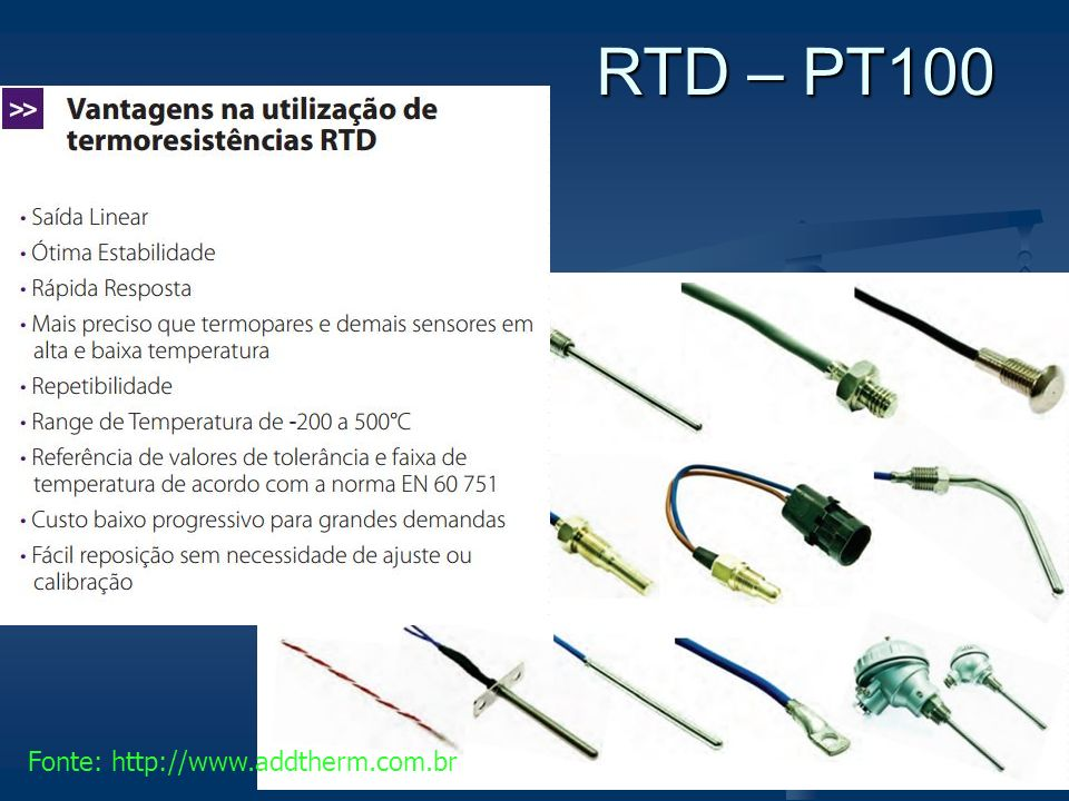 RTD – PT100 Fonte: http://www.addtherm.com.br