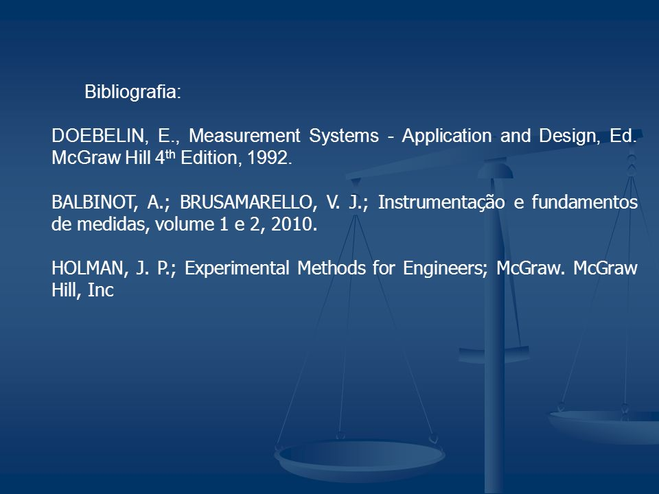 Bibliografia: DOEBELIN, E., Measurement Systems - Application and Design, Ed. McGraw Hill 4th Edition, 1992.