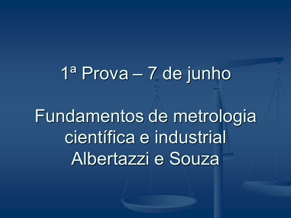 1ª Prova – 7 de junho Fundamentos de metrologia científica e industrial Albertazzi e Souza