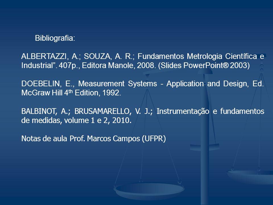 Bibliografia:ALBERTAZZI, A.; SOUZA, A. R.; Fundamentos Metrologia Científica e Industrial . 407p., Editora Manole, 2008. (Slides PowerPoint® 2003)