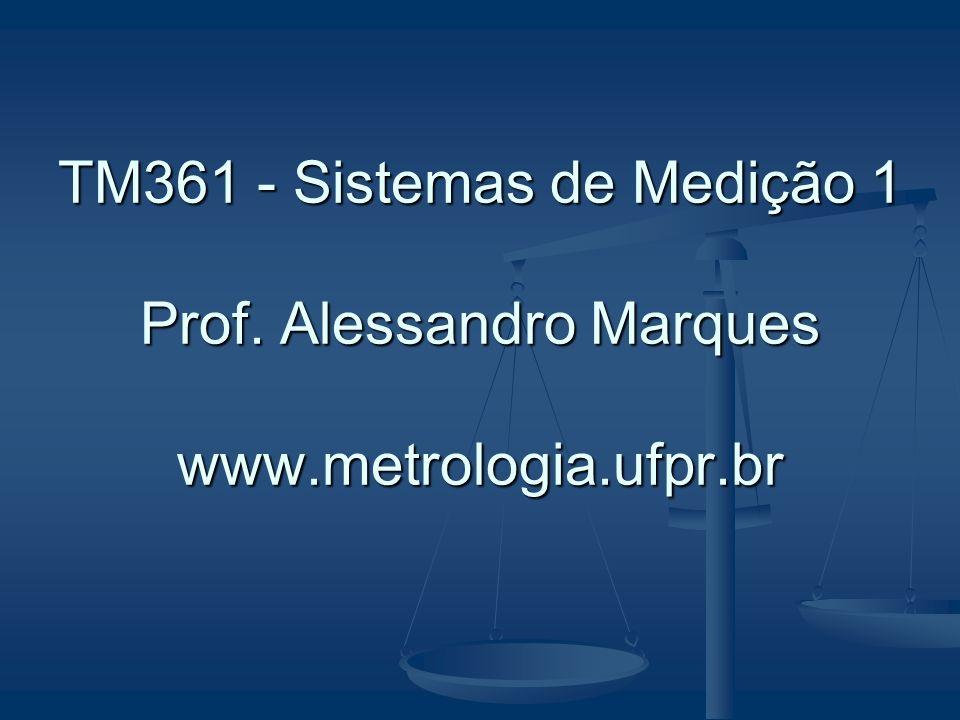 TM361 - Sistemas de Medição 1 Prof. Alessandro Marques www. metrologia