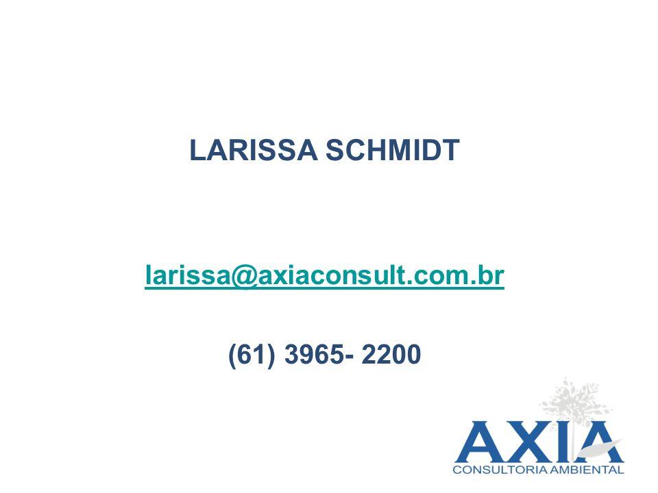 LARISSA SCHMIDT larissa@axiaconsult.com.br (61) 3965- 2200