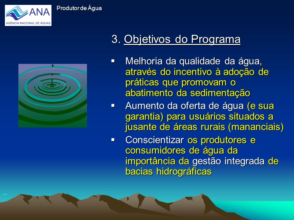 Produtor de Água Produtor de Água. 3. Objetivos do Programa.