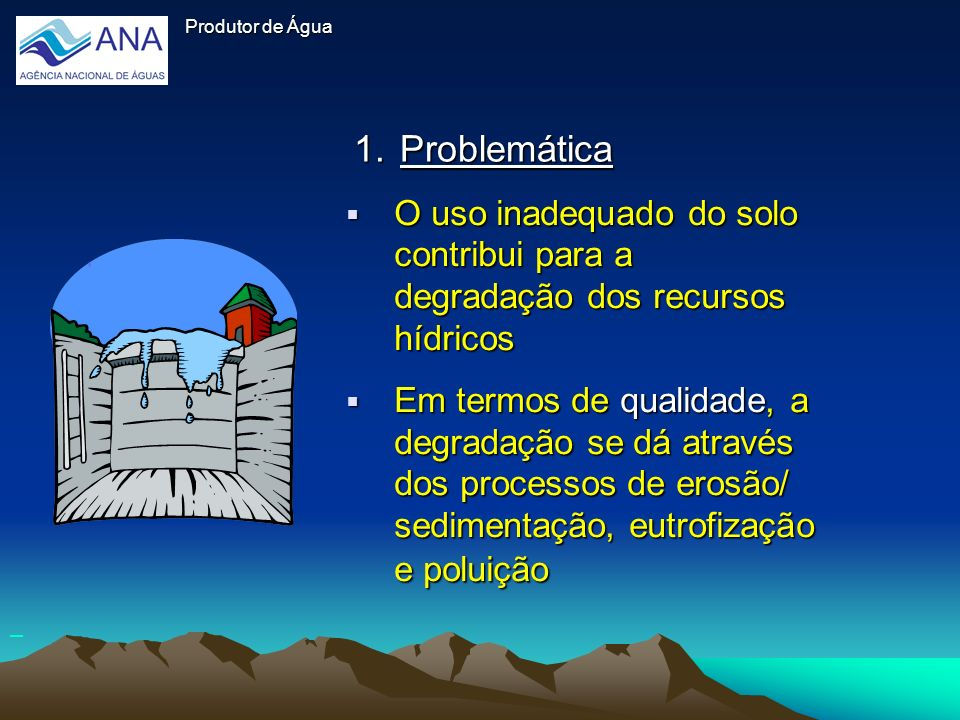 Produtor de ÁguaProdutor de Água. Problemática. O uso inadequado do solo contribui para a degradação dos recursos hídricos.