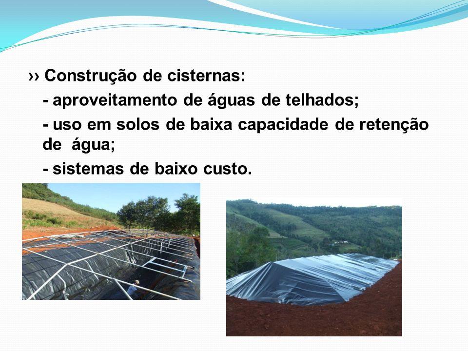 ›› Construção de cisternas: - aproveitamento de águas de telhados; - uso em solos de baixa capacidade de retenção de água; - sistemas de baixo custo.