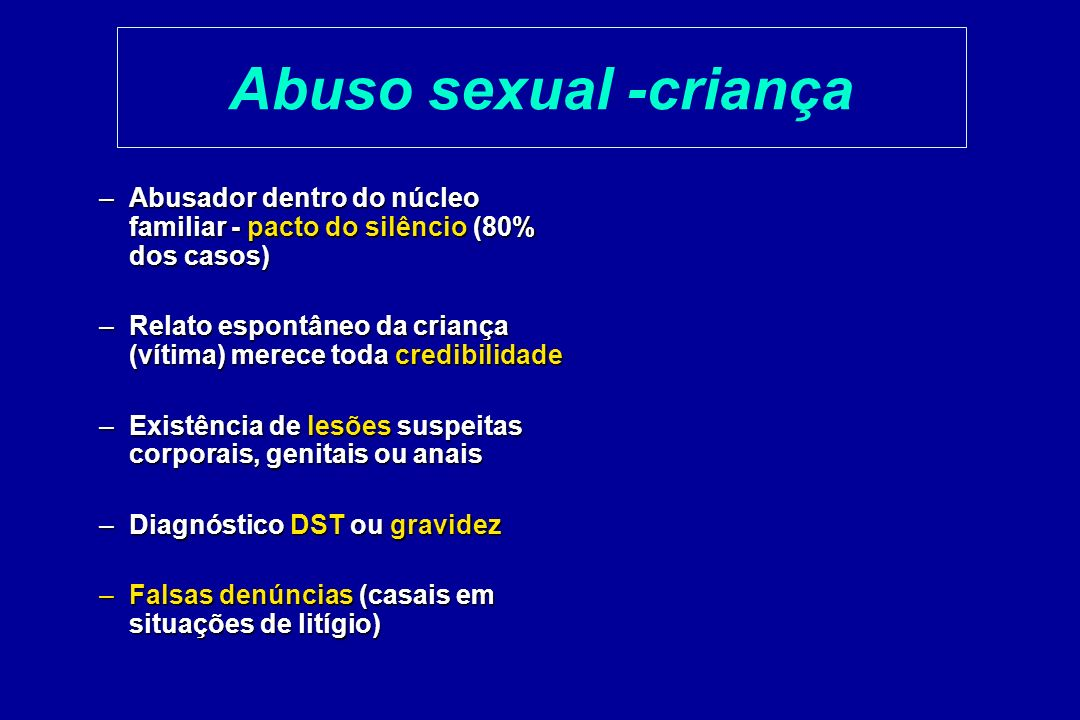 Abuso sexual -criança Abusador dentro do núcleo familiar - pacto do silêncio (80% dos casos)