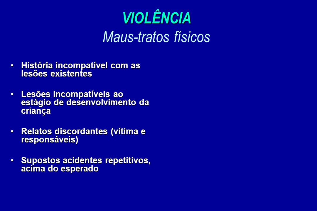 VIOLÊNCIA Maus-tratos físicos