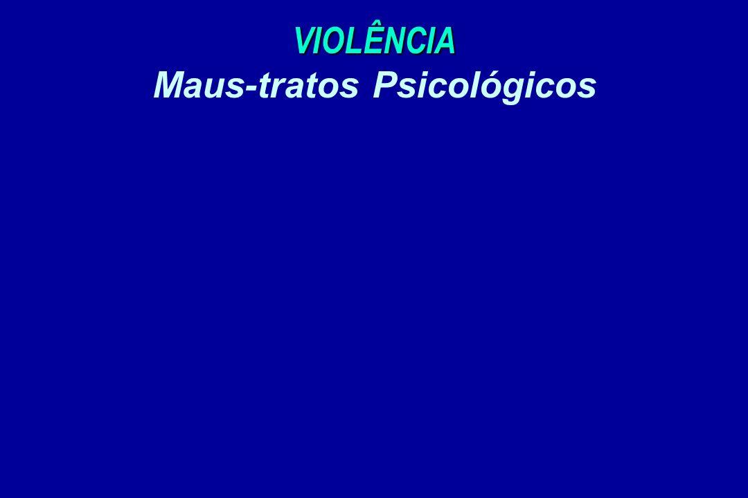 VIOLÊNCIA Maus-tratos Psicológicos