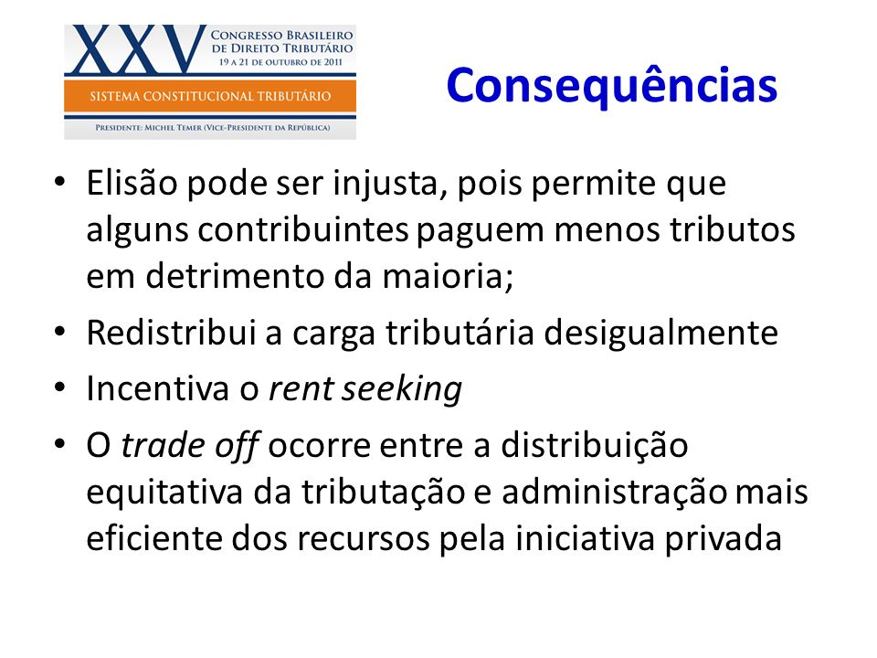 Consequências Elisão pode ser injusta, pois permite que alguns contribuintes paguem menos tributos em detrimento da maioria;