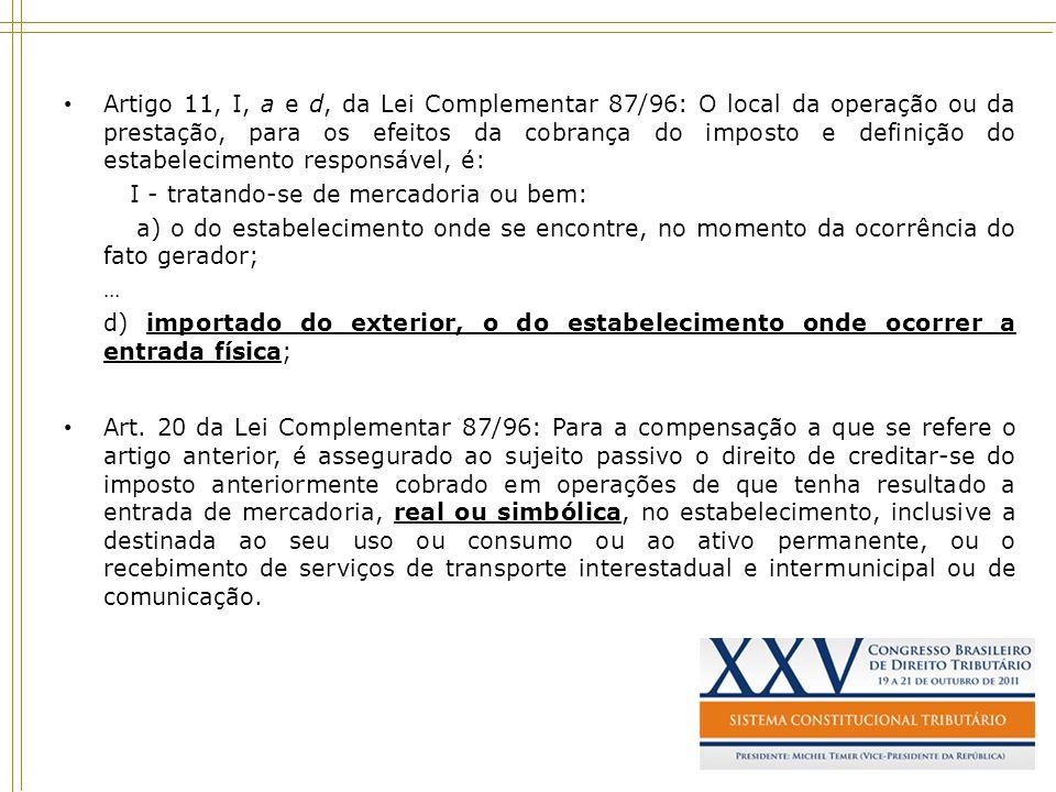Artigo 11, I, a e d, da Lei Complementar 87/96: O local da operação ou da prestação, para os efeitos da cobrança do imposto e definição do estabelecimento responsável, é: