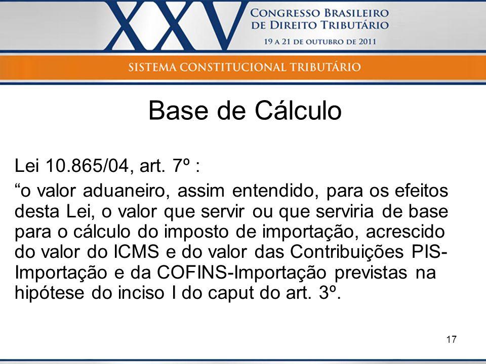 Base de Cálculo Lei 10.865/04, art. 7º :