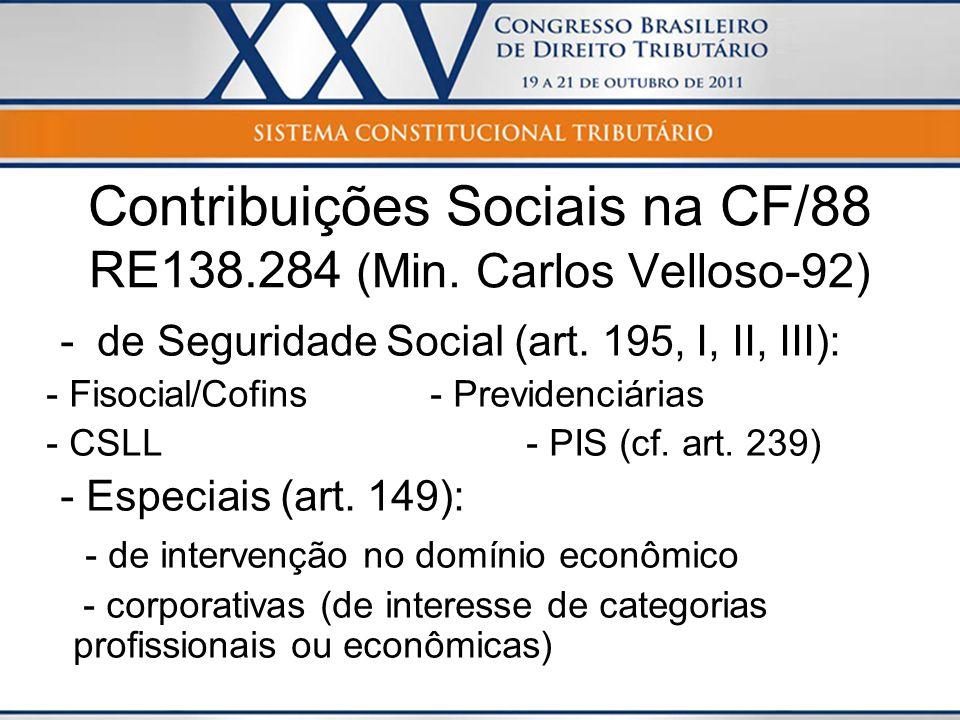 Contribuições Sociais na CF/88 RE138.284 (Min. Carlos Velloso-92)