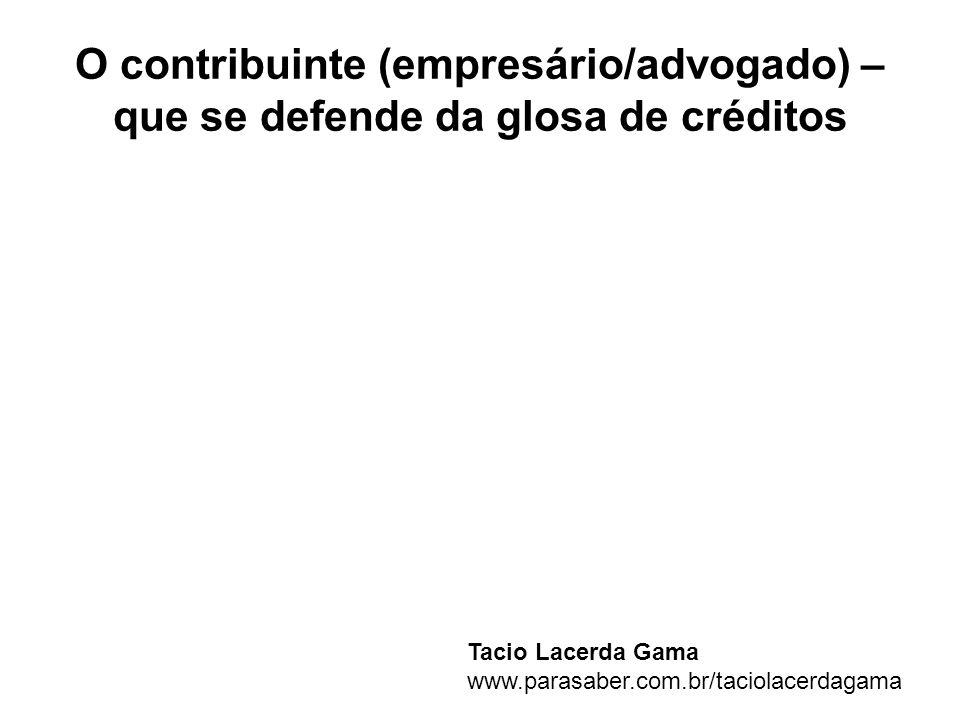 O contribuinte (empresário/advogado) – que se defende da glosa de créditos