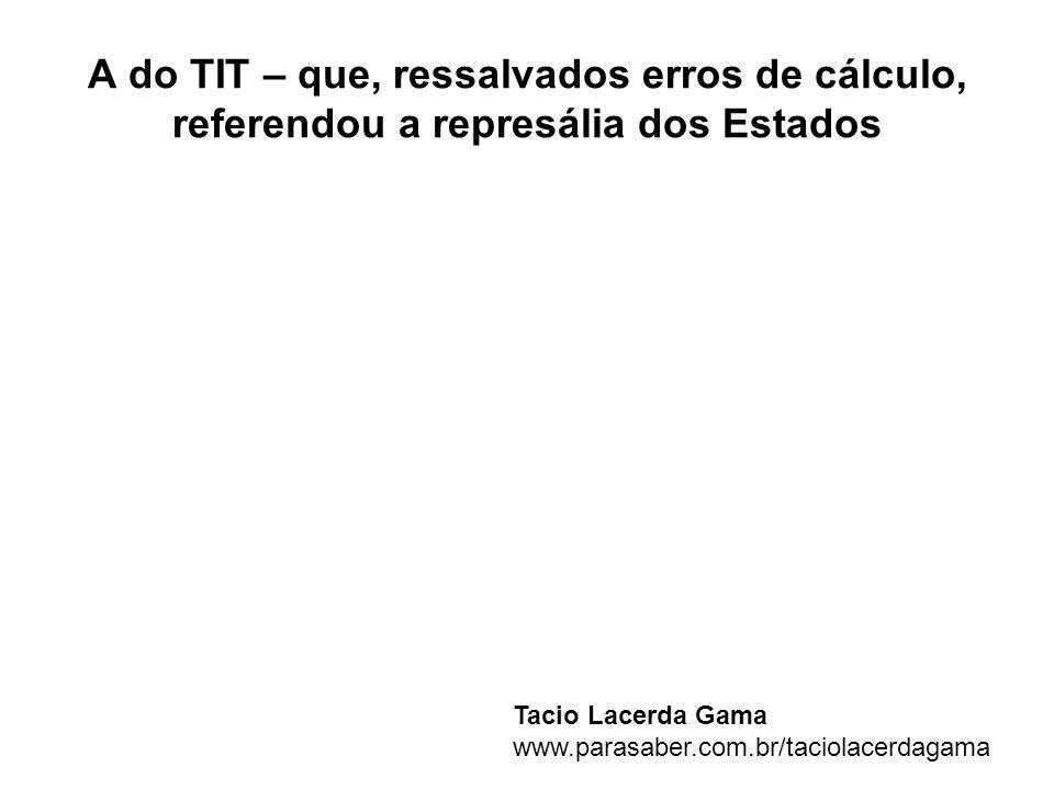 A do TIT – que, ressalvados erros de cálculo, referendou a represália dos Estados