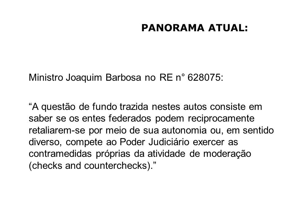 PANORAMA ATUAL: Ministro Joaquim Barbosa no RE n° 628075: