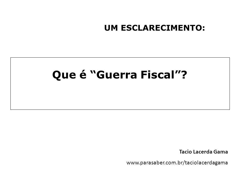 Que é Guerra Fiscal UM ESCLARECIMENTO: Tacio Lacerda Gama