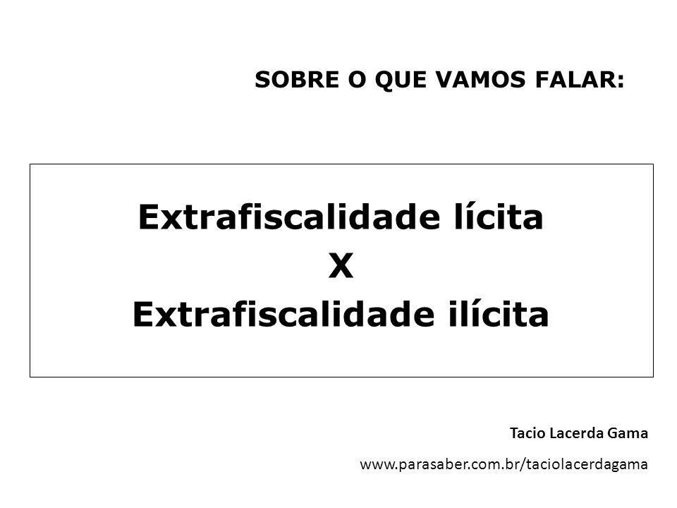 Extrafiscalidade lícita X Extrafiscalidade ilícita